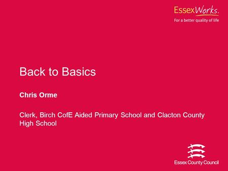 Chris Orme Clerk, Birch CofE Aided Primary School and Clacton County High School Back to Basics.