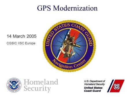 GPS Modernization 14 March 2005 CGSIC IISC Europe.