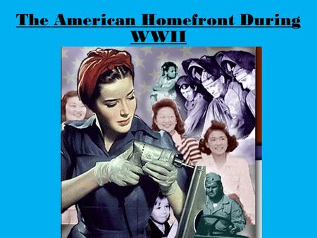 The American Homefront During WWII