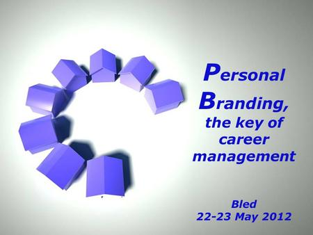 Page 1 P ersonal B randing, the key of career management Bled 22-23 May 2012.
