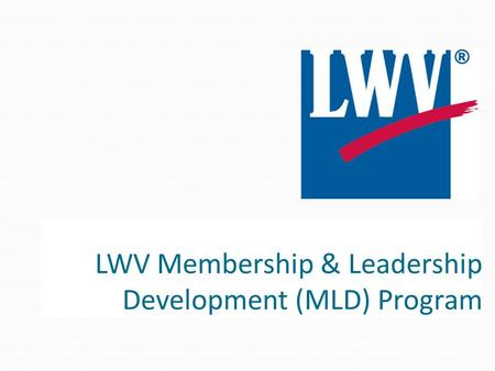 LWV Membership & Leadership Development (MLD) Program.