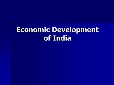 Economic Development of India. Problems Build Agriculture and Industry Build Agriculture and Industry –Food and manufactured goods.