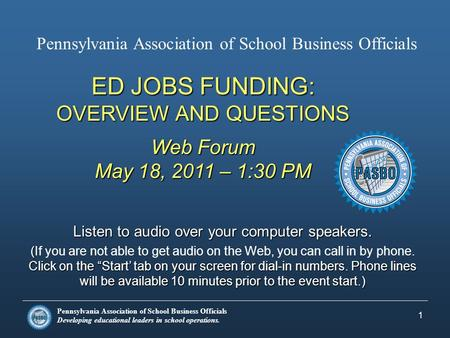 Pennsylvania Association of School Business Officials Developing educational leaders in school operations. ED JOBS FUNDING: OVERVIEW AND QUESTIONS Web.