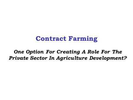Contract Farming One Option For Creating A Role For The Private Sector In Agriculture Development?