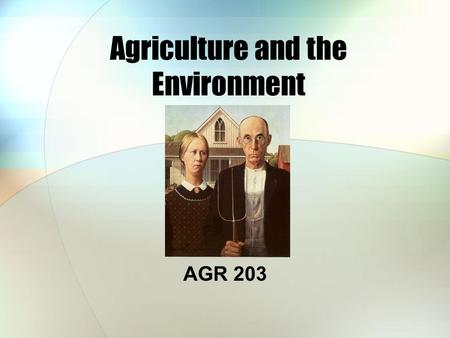Agriculture and the Environment AGR 203. Agriculture In many countries, agriculture is the most important industry.