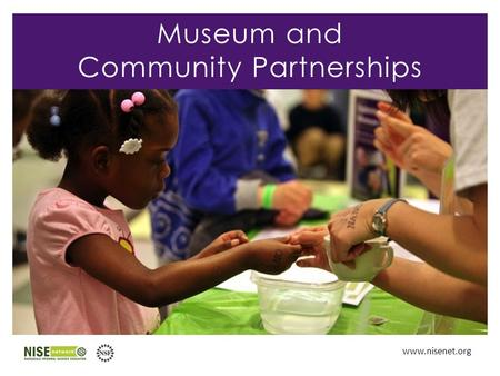 Www.nisenet.org Museum and Community Partnerships.
