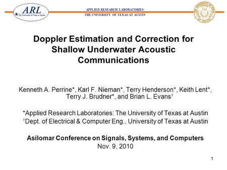 APPLIED RESEARCH LABORATORIES THE UNIVERSITY OF TEXAS AT AUSTIN 1 Doppler Estimation and Correction for Shallow Underwater Acoustic Communications Kenneth.