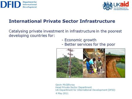 Atalysing private investment in infrastructure in the poorest developing countries for: - Economic growth - Better services for the poor International.