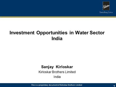 This is a proprietary document of Kirloskar Brothers Limited Investment Opportunities in Water Sector India Sanjay Kirloskar Kirloskar Brothers Limited.