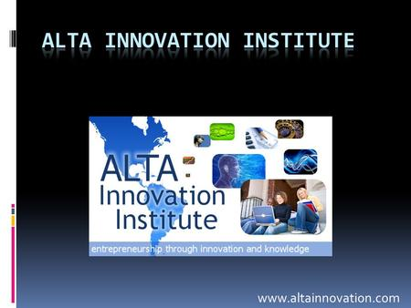 Www.altainnovation.com. Alta Innovation Institute  The Alta Innovation Institute is committed to enabling entrepreneurship and innovation through the.