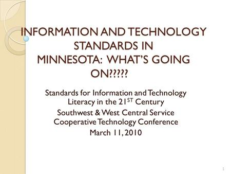 INFORMATION AND TECHNOLOGY STANDARDS IN MINNESOTA: WHAT'S GOING ON????? Standards for Information and Technology Literacy in the 21 ST Century Southwest.