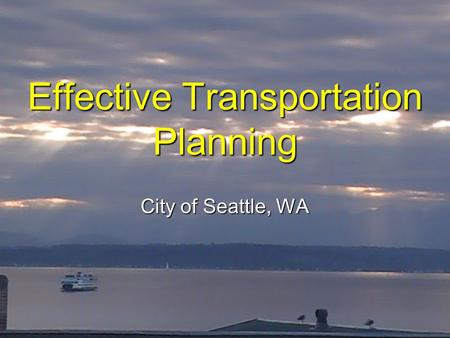 Effective Transportation Planning City of Seattle, WA.