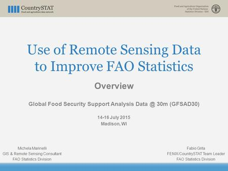 Use of Remote Sensing Data to Improve FAO Statistics Overview Global Food Security Support Analysis 30m (GFSAD30) 14-16 July 2015 Madison, WI Fabio.