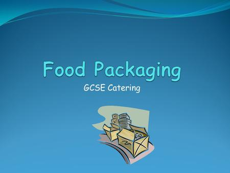 GCSE Catering. Types of Packaging  Primary  Secondary  Tertiary  The actual package or container that holds the product, e.g. bottle, can  The packaging.