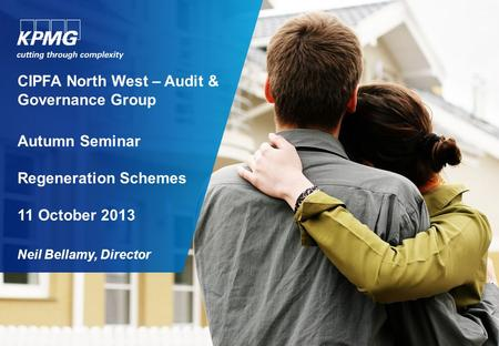 CIPFA North West – Audit & Governance Group Autumn Seminar Regeneration Schemes 11 October 2013 Neil Bellamy, Director.