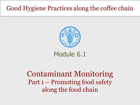 Module 6.1 Contaminant Monitoring Part 1 – Promoting food safety along the food chain.
