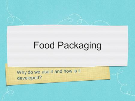 Why do we use it and how is it developed? Food Packaging.