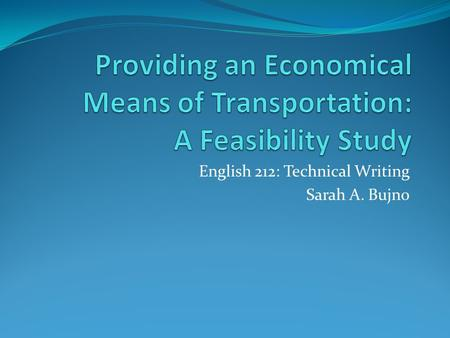 English 212: Technical Writing Sarah A. Bujno. Overview Introduction Criteria Methods Research Results Conclusions Recommendations.