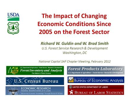 The Impact of Changing Economic Conditions Since 2005 on the Forest Sector Richard W. Guldin and W. Brad Smith U.S. Forest Service Research & Development.