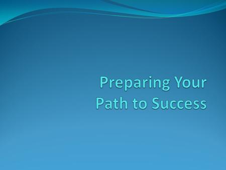 Preparing Your Path to Success