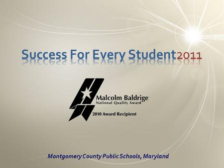 Montgomery County Public Schools, Maryland Who We Are 144,000 Students 22,000 employees 23.5 million ft 2 of building space 13 million meals served each.