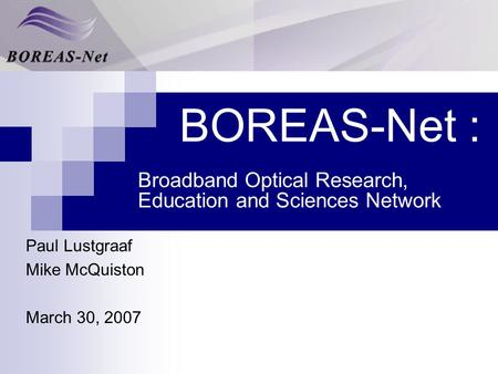 BOREAS-Net : Broadband Optical Research, Education and Sciences Network Paul Lustgraaf Mike McQuiston March 30, 2007.