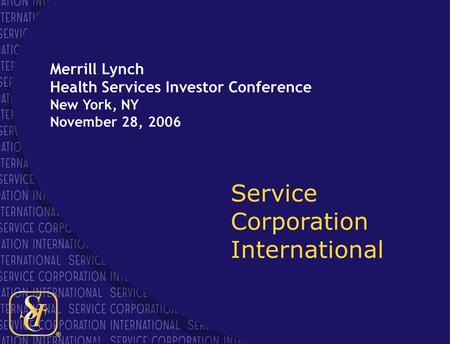 ® 1 Service Corporation International Merrill Lynch Health Services Investor Conference New York, NY November 28, 2006.