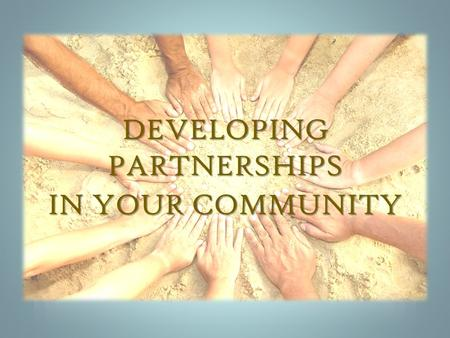 IN YOUR COMMUNITY DEVELOPING PARTNERSHIPS. Identify Transportation Companies Airlines Rail companies Barge lines Road system Ferry Other? What works best.