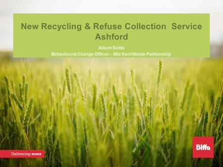 New Recycling & Refuse Collection Service Ashford Alison Sollis Behavioural Change Officer – Mid Kent Waste Partnership.