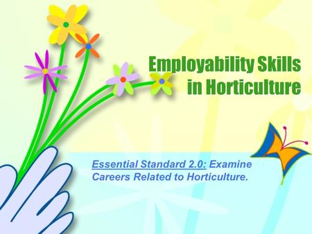 Employability Skills in Horticulture Essential Standard 2.0: Examine Careers Related to Horticulture.