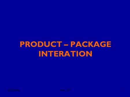 PRODUCT – PACKAGE INTERATION
