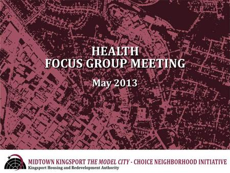 HEALTH FOCUS GROUP MEETING May 2013. Welcome and Introduction What is CNI? Overview of Midtown Neighborhood Planning Structure Health Team Goals/Aspirations.