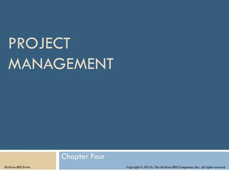 PROJECT MANAGEMENT Chapter Four Copyright © 2014 by The McGraw-Hill Companies, Inc. All rights reserved. McGraw-Hill/Irwin.
