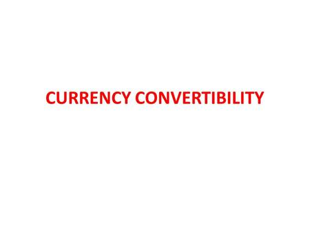 CURRENCY CONVERTIBILITY. Convertible currencies are defined as currencies that are readily bought, sold, and converted without the need for permission.