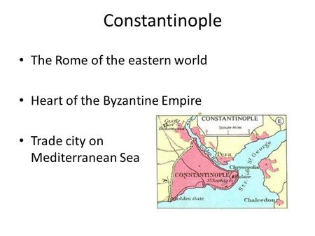 Constantinople The Rome of the eastern world Heart of the Byzantine Empire Trade city on Mediterranean Sea.