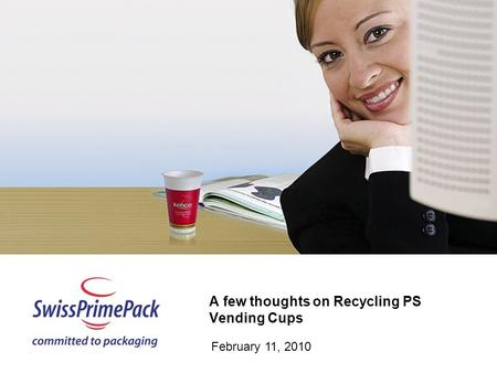 A few thoughts on Recycling PS Vending Cups February 11, 2010.