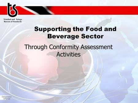Designed by CPersad Supporting the Food and Beverage Sector Through Conformity Assessment Activities.