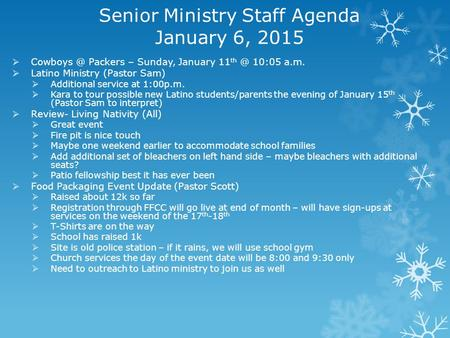 Senior Ministry Staff Agenda January 6, 2015  Packers – Sunday, January 11 10:05 a.m.  Latino Ministry (Pastor Sam)  Additional service.