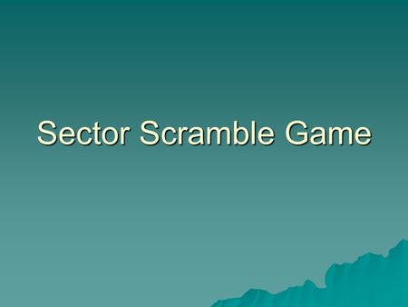 Sector Scramble Game. The point  Learn about different sectors  Learn about companies in those sectors  Learn how a product or service fits within.
