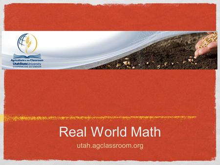 "Real World Math utah.agclassroom.org. ""Students' abilities to use mathematical expressions to model real-world situations will be central to their progress."