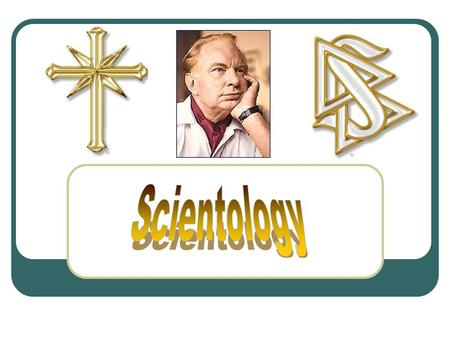 The Beginning Emerged from L. Ron Hubbard's ideas of dianetics and science fiction Not a popular lifestyle of it's time period Developed in 1952 as a.