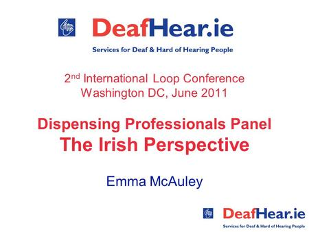 2 nd International Loop Conference Washington DC, June 2011 Dispensing Professionals Panel The Irish Perspective Emma McAuley.