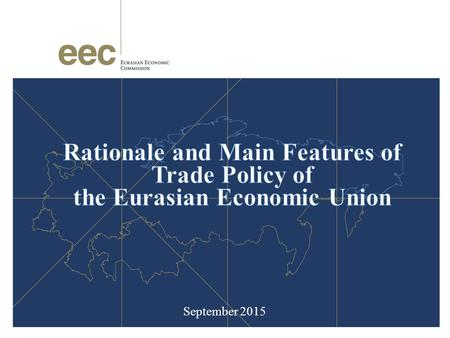 September 2015. THE MEMBER STATES OF THE EURASIAN ECONOMIC UNION | 2 Total Internal Trade: 2014: $57,4 bln. USD Total Internal Trade: 2014: $57,4 bln.