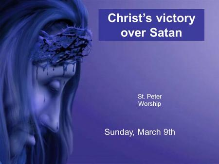 St. Peter Worship Sunday, March 9th Christ's victory over Satan.