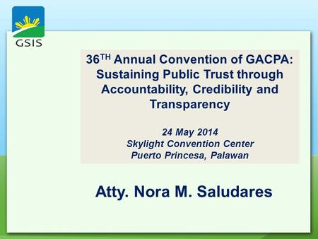 36 TH Annual Convention of GACPA: Sustaining Public Trust through Accountability, Credibility and Transparency 24 May 2014 Skylight Convention Center Puerto.