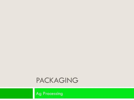 PACKAGING Ag Processing. Early Packaging  Gourds  Seashells  Pottery  Cloth  Wood.