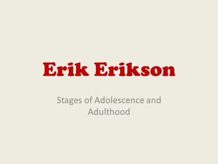 Erik Erikson Stages of Adolescence and Adulthood.
