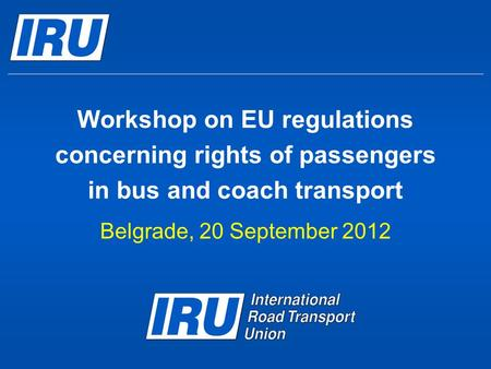 Workshop on EU regulations concerning rights of passengers in bus and coach transport Belgrade, 20 September 2012.
