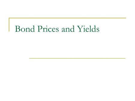 Bond Prices and Yields. Fixed income security  An arragement between borrower and purchaser  The issuer makes specified payments to the bond holder.