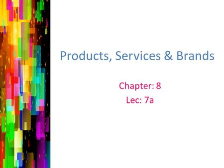 Products, Services & Brands Chapter: 8 Lec: 7a. What is a product? Product Anything that could be offered to a market for attention, acquisition, use,